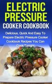 Electric Pressure Cooker Cookbook: Delicious, Quick And Easy To Prepare Electric Pressure Cooker Recipes You Can Cook Tonight! (eBook, ePUB)