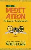 Biblical Meditation: The Secret to a Transformed Life (eBook, ePUB)