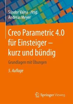 Creo Parametric 4.0 für Einsteiger - kurz und bündig - Meyer, Andreas