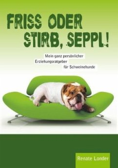 Friss oder stirb, Seppl! - Londer, Renate