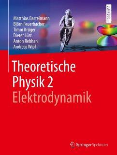 Theoretische Physik 2   Elektrodynamik - Bartelmann, Matthias;Feuerbacher, Björn;Krüger, Timm