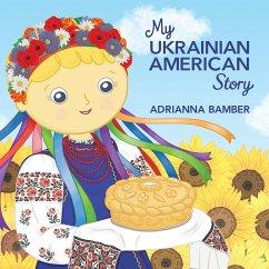 My Ukrainian American Story - Bamber, Adrianna Oksana