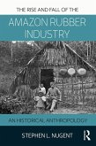 Rise and Fall of the Amazon Rubber Industry (eBook, PDF)