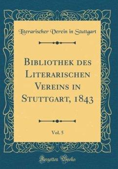 Bibliothek des Literarischen Vereins in Stuttgart, 1843, Vol. 5 (Classic Reprint)