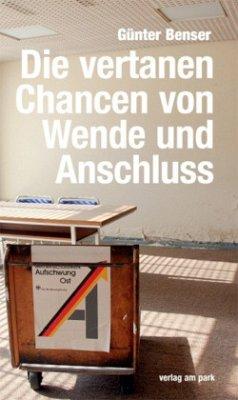 Die vertanen Chancen von Wende und Anschluss - Benser, Günter