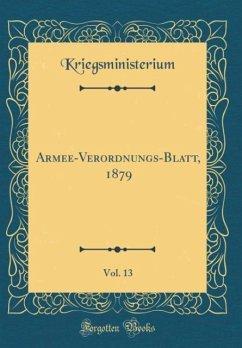 Armee-Verordnungs-Blatt, 1879, Vol. 13 (Classic Reprint)