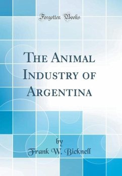 The Animal Industry of Argentina (Classic Reprint)