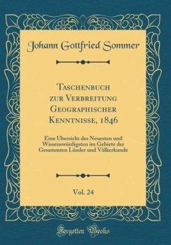 Taschenbuch zur Verbreitung Geographischer Kenntnisse, 1846, Vol. 24