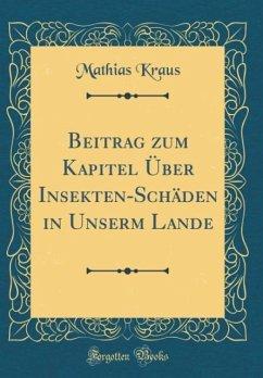 Beitrag zum Kapitel Über Insekten-Schäden in Unserm Lande (Classic Reprint)