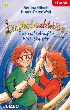 Das rätselhafte Wal-Skelett / Die Nordseedetektive Bd.3 (eBook, ePUB) - Wolf, Klaus-Peter; Göschl, Bettina
