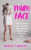 Mum Face: The Memoir of a Woman who Gained a Baby and Lost Her Sh*t (eBook, ePUB)