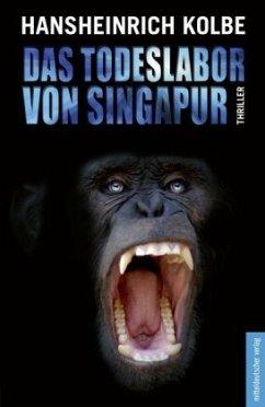 Das Todeslabor von Singapur - Kolbe, Hansheinrich