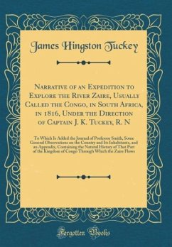 Narrative of an Expedition to Explore the River Zaire, Usually Called the Congo, in South Africa, in 1816, Under the Direction of Captain J. K. Tuckey, R. N