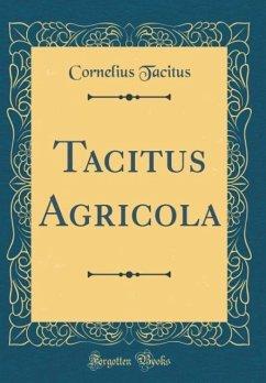 Tacitus Agricola (Classic Reprint)