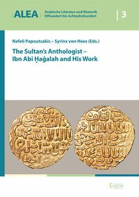 The Sultan's Anthologist - Ibn Abi Hagalah and His Work