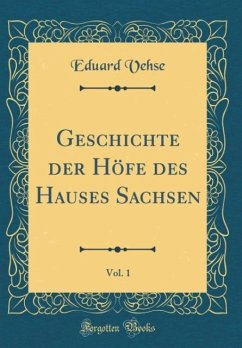 Geschichte der Höfe des Hauses Sachsen, Vol. 1 (Classic Reprint)