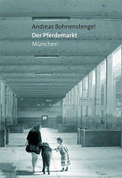 Der Pferdemarkt München - Bohnenstengel, Andreas