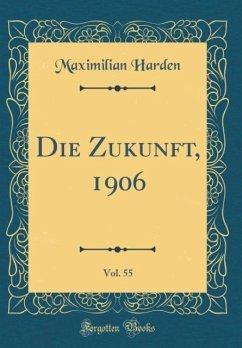 Die Zukunft, 1906, Vol. 55 (Classic Reprint)