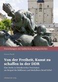 Von der Freiheit, Kunst zu schaffen in der DDR