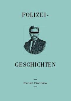 Polizei-Geschichten - Dronke, Ernst