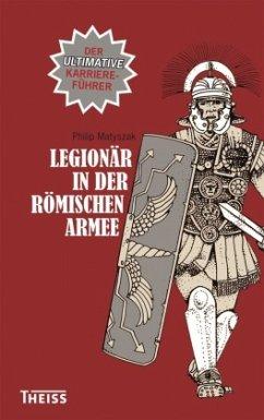 Legionär in der römischen Armee - Matyszak, Philip