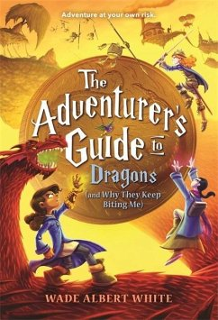 The Adventurer's Guide to Dragons (and Why They Keep Biting Me) - White, Wade Albert
