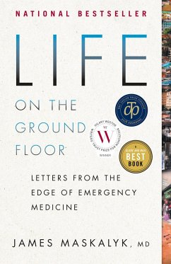 Life on the Ground Floor: Letters from the Edge of Emergency Medicine - Maskalyk, James