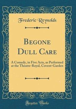 Begone Dull Care - Reynolds, Frederic