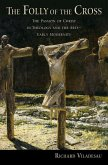 The Folly of the Cross: The Passion of Christ in Theology and the Arts in Early Modernity