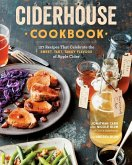 Ciderhouse Cookbook: 127 Recipes That Celebrate the Sweet, Tart, Tangy Flavors of Apple Cider