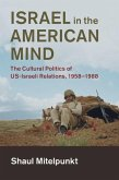 Israel in the American Mind: The Cultural Politics of Us-Israeli Relations, 1958-1988