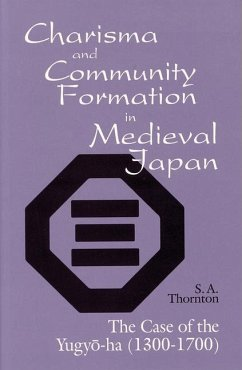 Charisma and Community Formation in Medieval Japan: The Case of the Yugyo-Ha (1300-1700) - Thornton, S. A.