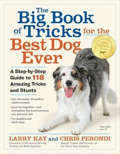 The Big Book of Tricks for the Best Dog Ever: A Step-By-Step Guide to 118 Amazing Tricks and Stunts - Larry, Kay; Perondi, Chris; Kay, Larry