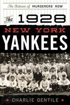 The 1928 New York Yankees: The Return of Murderers' Row - Gentile, Charlie