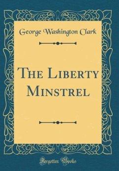 The Liberty Minstrel (Classic Reprint)