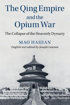 The Qing Empire and the Opium War: The Collapse of the Heavenly Dynasty - Mao, Haijian