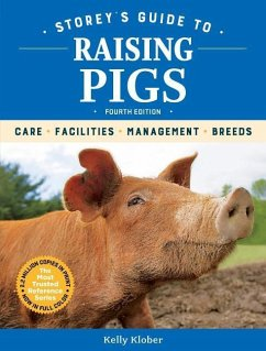 Storey's Guide to Raising Pigs, 4th Edition: Care, Facilities, Management, Breeds - Klober, Kelly