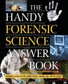 The Handy Forensic Science Answer Book: Reading Clues at the Crime Scene, Crime Lab and in Court