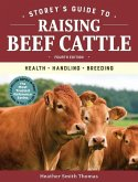 Storey's Guide to Raising Beef Cattle, 4th Edition: Health, Handling, Breeding