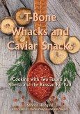T-Bone Whacks and Caviar Snacks: Cooking with Two Texans in Siberia and the Russian Far East
