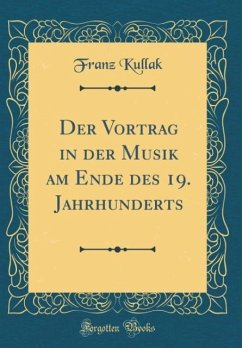 Der Vortrag in der Musik am Ende des 19. Jahrhunderts (Classic Reprint)