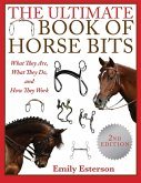 The Ultimate Book of Horse Bits: What They Are, What They Do, and How They Work (2nd Edition)