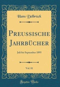Preussische Jahrbücher, Vol. 81 - Delbrück, Hans