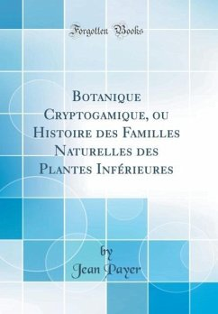 Botanique Cryptogamique, ou Histoire des Familles Naturelles des Plantes Inférieures (Classic Reprint)
