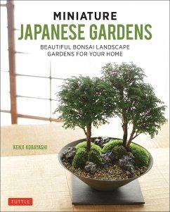 Miniature Japanese Gardens: Beautiful Bonsai Landscape Gardens for Your Home - Kobayashi, Kenji