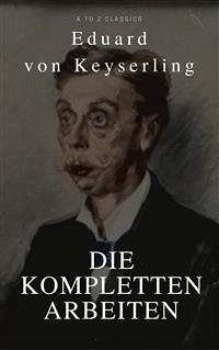 Keyserling, Eduard von: Die Kompletten Arbeinte...