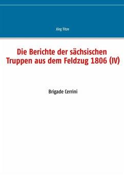 Die Berichte der sächsischen Truppen aus dem Feldzug 1806 (IV) (eBook, ePUB)