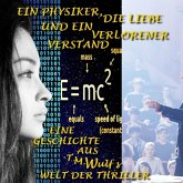 Ein Physiker, die Liebe und ein verlorener Verstand (eBook, ePUB)