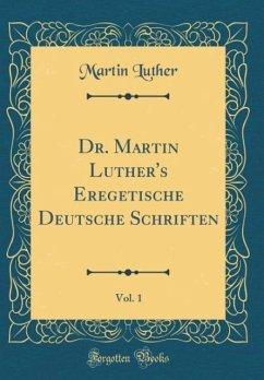 Dr. Martin Luther's Eregetische Deutsche Schriften, Vol. 1 (Classic Reprint)