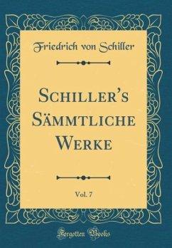 Schiller's Sämmtliche Werke, Vol. 7 (Classic Reprint)